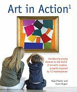 Art in Action 1: Introducing Young Children to the World of Art with 24 Creative Projects Inspired by 12 Masterpieces