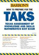 How to Prepare for the TAKS: Texas Assessment of Knowledge and Skills High School Math Exit Exam
