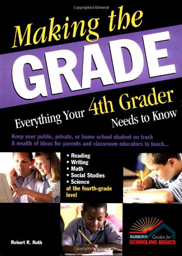Making the Grade: Everything Your 4th Grader Needs to Know - Robert R. Roth