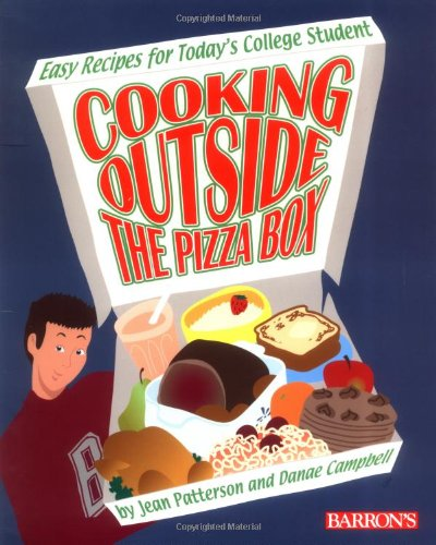 Cooking Outside the Pizza Box: Easy Recipes for Today's College Student - Jean Patterson; Danae Campbell