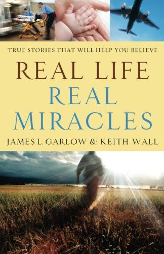 Real Life, Real Miracles: True Stories That Will Help You Believe - James L. Garlow; Keith Wall
