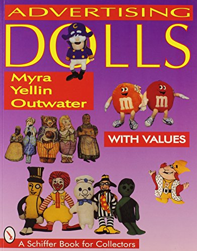 Advertising Dolls: The History of American Advertising Dolls from 1900-1990 (A Schiffer Book for Collectors) - Myra Yellin Outwater