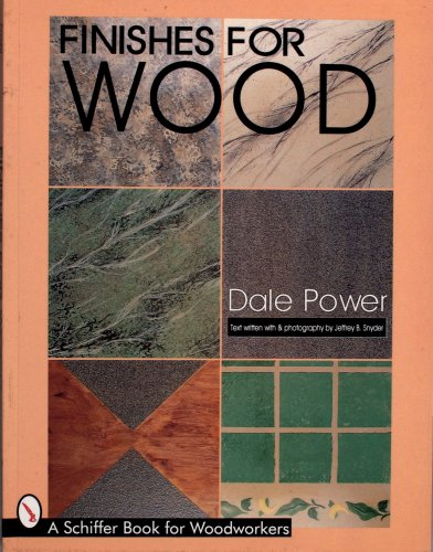 Finishes for Wood (Schiffer Book for Woodworkers) - Dale Power
