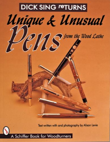Dick Sing Returns : Unique and Unusual Pens from the Wood Lathe - Dick Sing