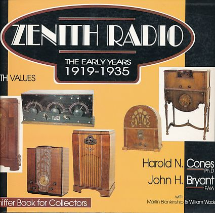 Zenith Radio. The early years. 1919 - 1935. With Martin Blankinship and William Wade. A Schiffer Book for Collectors. - Cones, Harold N. und John H. Bryant