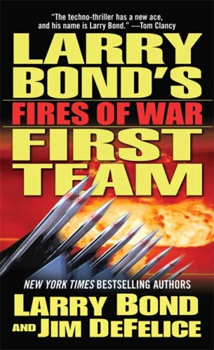 Larry Bond's First Team: Fires of War - Larry Bond; Jim DeFelice