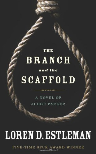 The Branch and the Scaffold: The True Story of the West's Hanging Judge - Loren D. Estleman