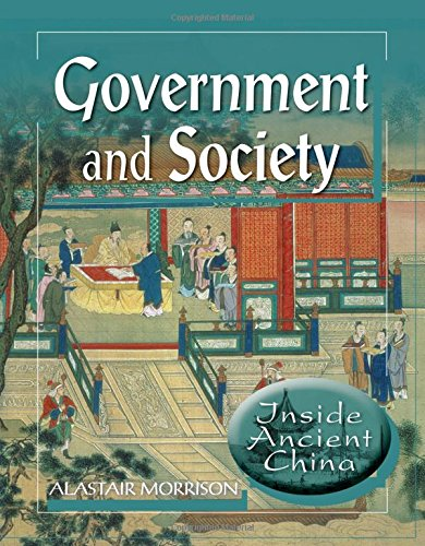 Government and Society (Inside Ancient China) - Alastair Morrison