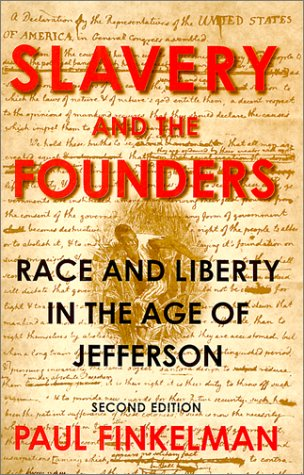 Slavery and the Founders: Race and Liberty in the Age of Jefferson - Paul Finkelman