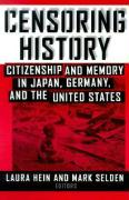 Censoring History: Citizenship and Memory in Japan, Germany, and the United States