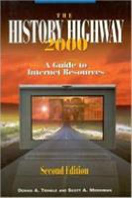 The History Highway 2000 : A Guide to Internet Resources - Dennis A. Trinkle; Scott A. Merriman; Dorothy Auchter; Todd E. Larson
