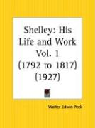 Shelley: His Life and Work 1792 to 1817 Part 1