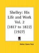 Shelley: His Life and Work 1817 to 1822 Part 2