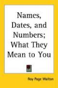 Names, Dates and Numbers: What They Mean to You
