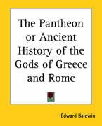 The Pantheon or Ancient History of the Gods of Greece and Rome