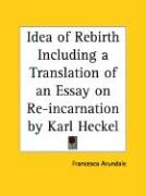 Idea of Rebirth Including a Translation of an Essay on Re-Incarnation by Karl Heckel
