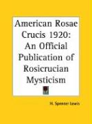 American Rosae Crucis 1920: An Official Publication of Rosicrucian Mysticism