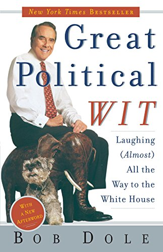Great Political Wit: Laughing (Almost) All the Way to the White House - Robert Dole