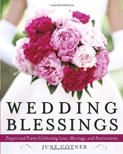 Wedding Blessings: Prayers and Poems Celebrating Love, Marriage and Anniversaries - June Cotner