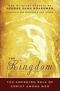 The Kingdom: The Emerging Rule of Christ Among Men
