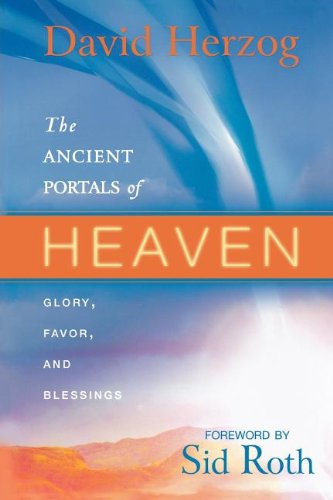 The Ancient Portals of Heaven: Glory, Favor, and Blessing - David Herzog