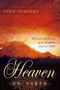 Heaven on Earth: Releasing the Power of Kingdom Through You