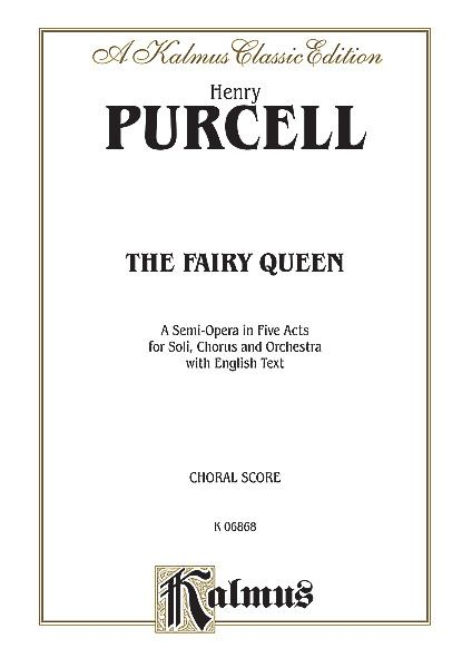Fairy Queen : A Semi-Opera In Five Acts For Soli, Chorus & Orchestra [E]. - Purcell, Henry,