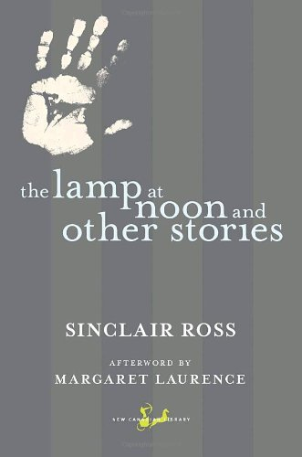 The Lamp at Noon and Other Stories - Sinclair Ross
