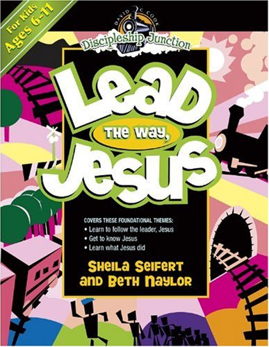 Lead the Way Jesus (Discipleship Junction) - Sheila Seifert; Beth Naylor