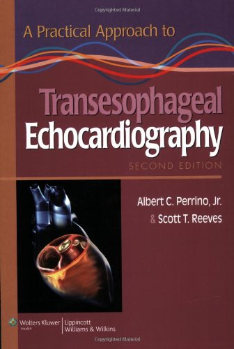 A Practical Approach to Transesophageal Echocardiography - Albert C. Perrino Jr. MD; Scott T. Reeves MD MBA FACC