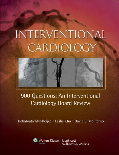 Interventional Cardiology: 900 Questions: An Interventional Cardiology Board Review - Debabrata Mukherjee; Leslie Cho; David J. Moliterno
