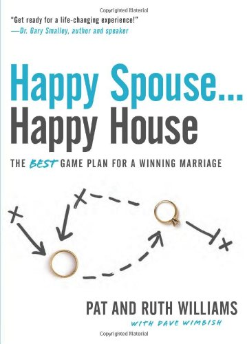 Happy Spouse . . . Happy House: The BEST Game Plan for a Winning Marriage - Pat Williams; Ruth Williams; Dave Wimbish
