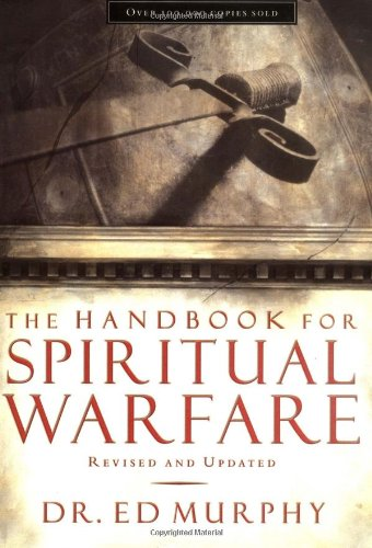 The Handbook for Spiritual Warfare: Revised and   Updated - Dr. Ed Murphy