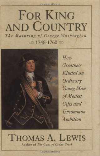For King and Country: The Maturing of George Washington, 1748-1760 - Thomas A. Lewis