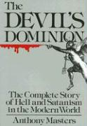 Devil's Dominion: The Complete Story of Hell and Satanism in the Modern World