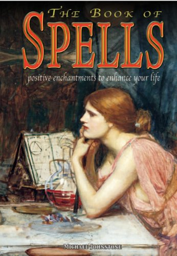The Book of Spells: Postive Enchantments to Enhance Your Life - Michael Johnstone