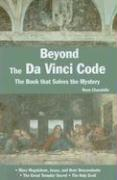 Beyond the Da Vinci Code: The Book That Solves the Mystery