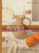 Acrylic Tips & Tricks: Getting the Best Results from Acrylics -- Helping You to Paint with Confidence and Style