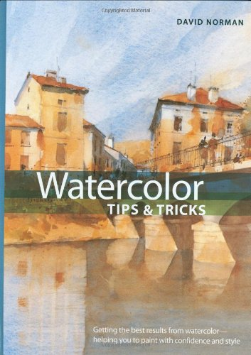 Watercolor Tips  &  Tricks (Artist's Bibles) - David Norman