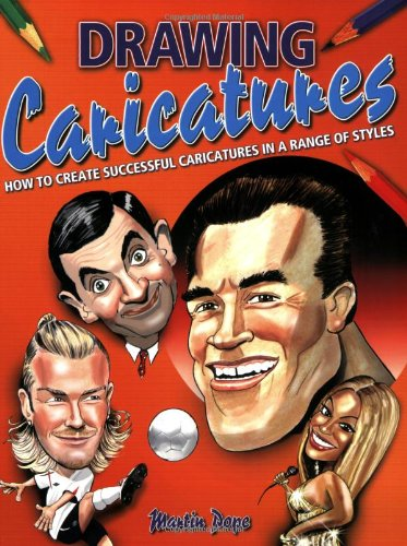 Drawing Caricatures: How to Create Successful Caricatures in a Range of Styles - Martin Pope