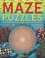 Maze Puzzles: Over 100 Amazing and Perplexing Mazes