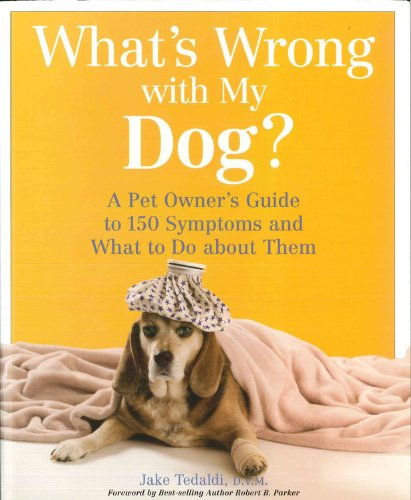 What's Wrong with My Dog: A Pet Owner's Guide to 150 Symptoms and What to Do About Them - Jake Tedaldi