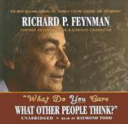 What Do You Care What Other People Think?: Further Adventures of a Curious Character