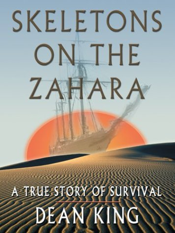 Skeletons on the Zahara: A True Story of Survival - Dean King