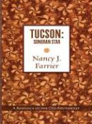 Tucson: Sonoran Star: A Romance in the Old Southwest