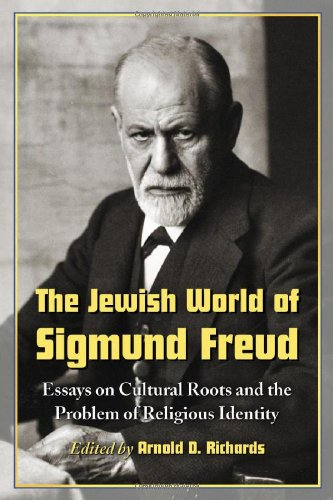 The Jewish World of Sigmund Freud: Essays on Cultural Roots and the Problem of Religious Identity - Arnold D. Richards