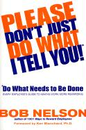 Please Don't Just Do What I Tell You!: Do What Needs to Be Done: Every Employee's Guide to Making Work More Rewarding