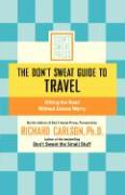 The Don't Sweat Guide to Travel: Hitting the Road Without Excess Worry