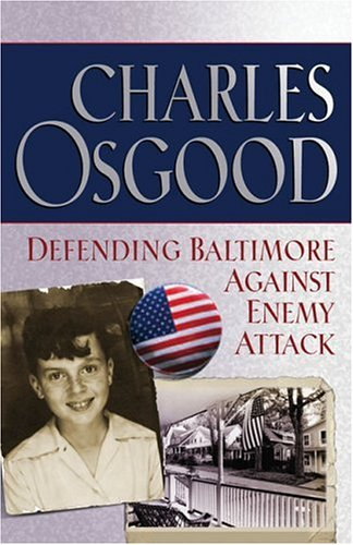Defending Baltimore Against Enemy Attack: A Boyhood Year During World War II - Charles Osgood