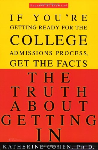 The Truth About Getting In: A Top College Advisor Tells You Everything You Need to Know - Katherine Cohen